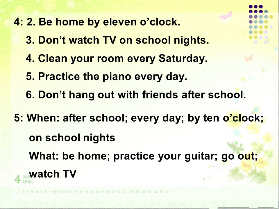 4: 2. Be home by eleven oclock. 3. Dont watch TV on school nights.