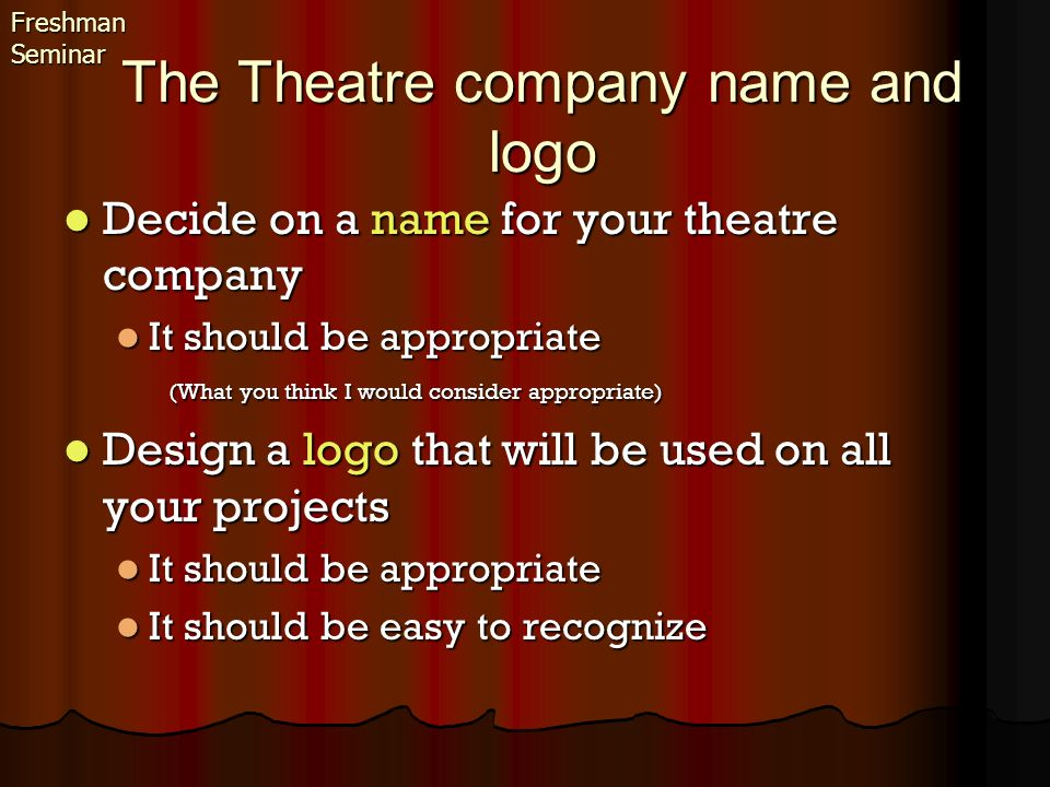 Decide on a name for your theatre company Decide on a name for your theatre company It should be appropriate (What you think I would consider appropri