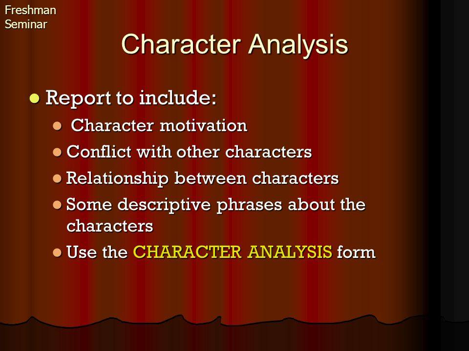 Character Analysis Report to include: Report to include: Character motivation Character motivation Conflict with other characters Conflict with other