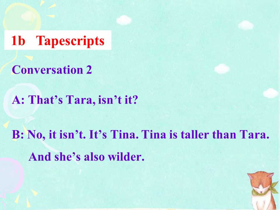 Conversation 1 A: Is that Sam? B: No, thats Tom. Sam has longer hair than Tom. A: Yes, and Toms calmer than Sam. 1b Tapescripts