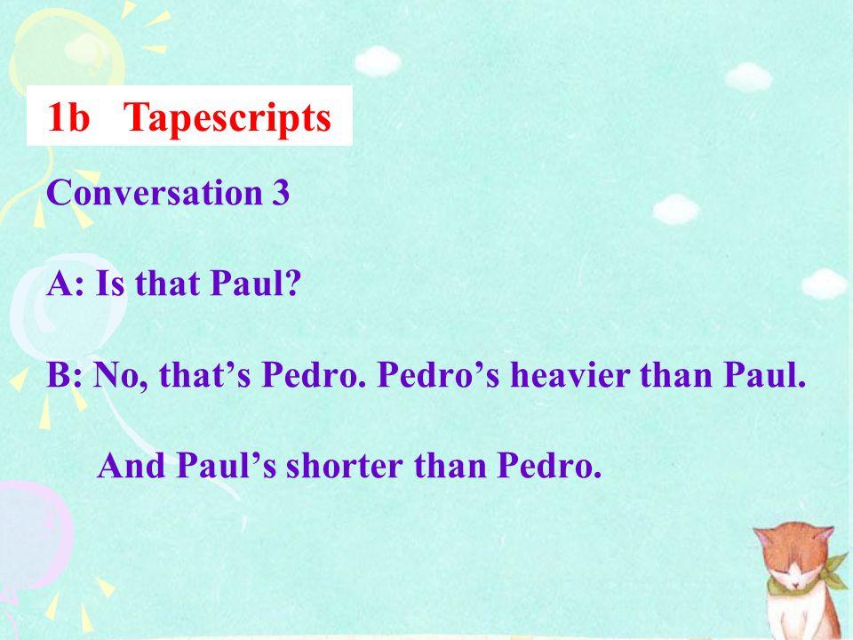 Conversation 2 A: Thats Tara, isnt it? B: No, it isnt. Its Tina. Tina is taller than Tara. And shes also wilder. 1b Tapescripts