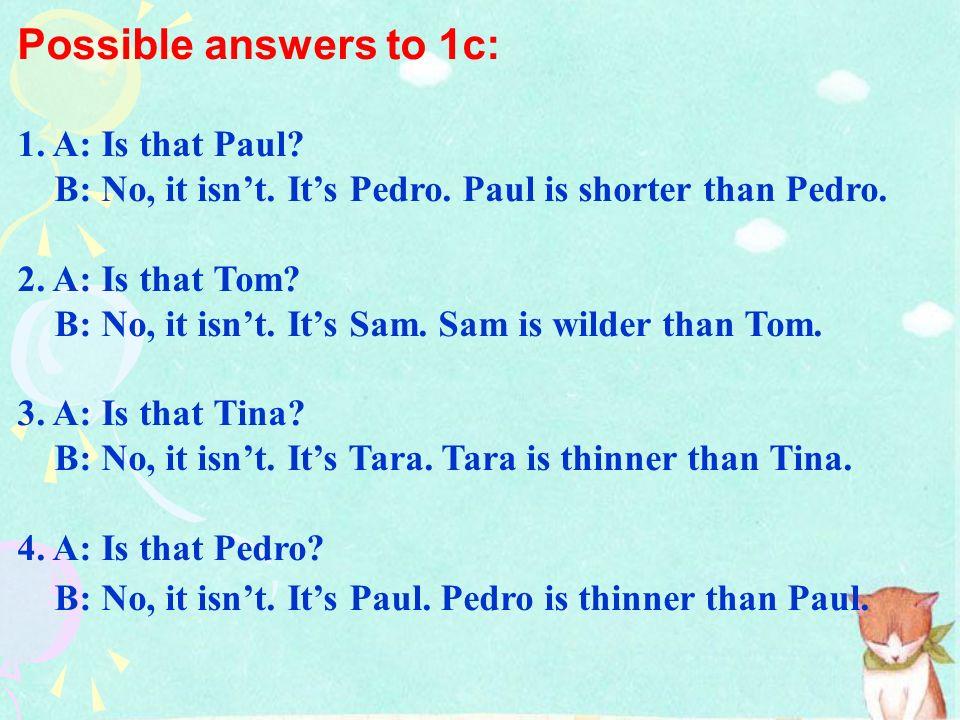 Pairwork: A: Is that Tara? B: No, it isnt. Its Tina. Taras shorter than Tina.