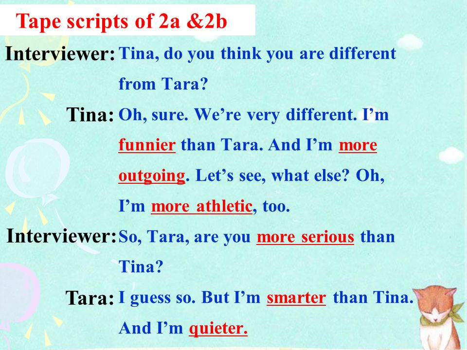 Tina is … Tara is … funnier more outgoing more athletic more serious smarter quieter 2b Listen again. How are Tina and Tara different? Fill in the cha