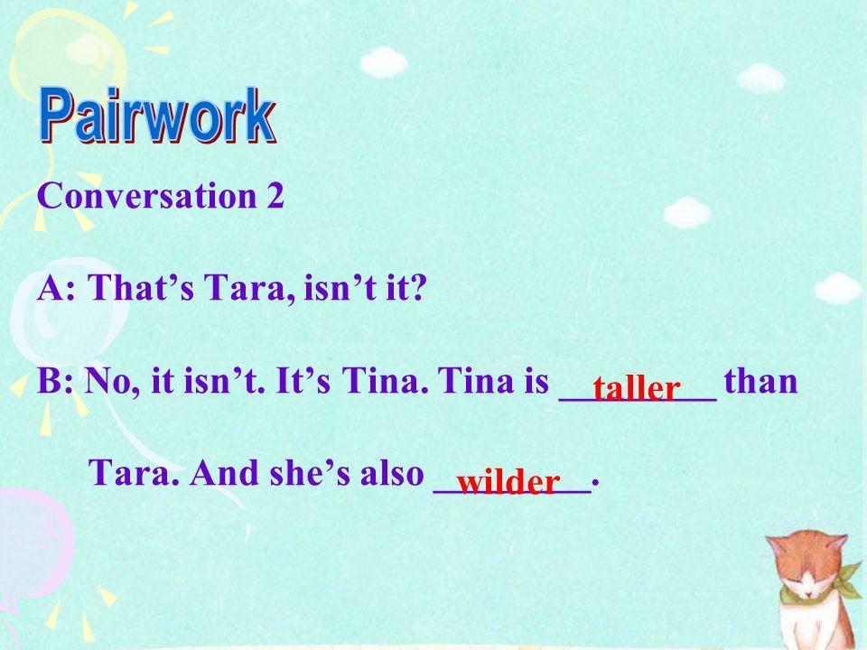 Conversation 1 A: Is that Sam? B: No, thats Tom. Sam has ________ hair than Tom. A: Yes, and Toms ________ than Sam. longer calmer