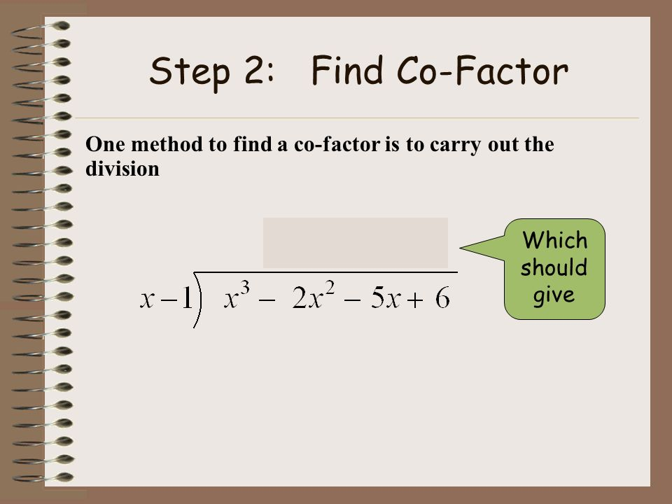1 Step 2: Find Co-Factor The RJ preferred method is to deduce the co-factor -6 1.