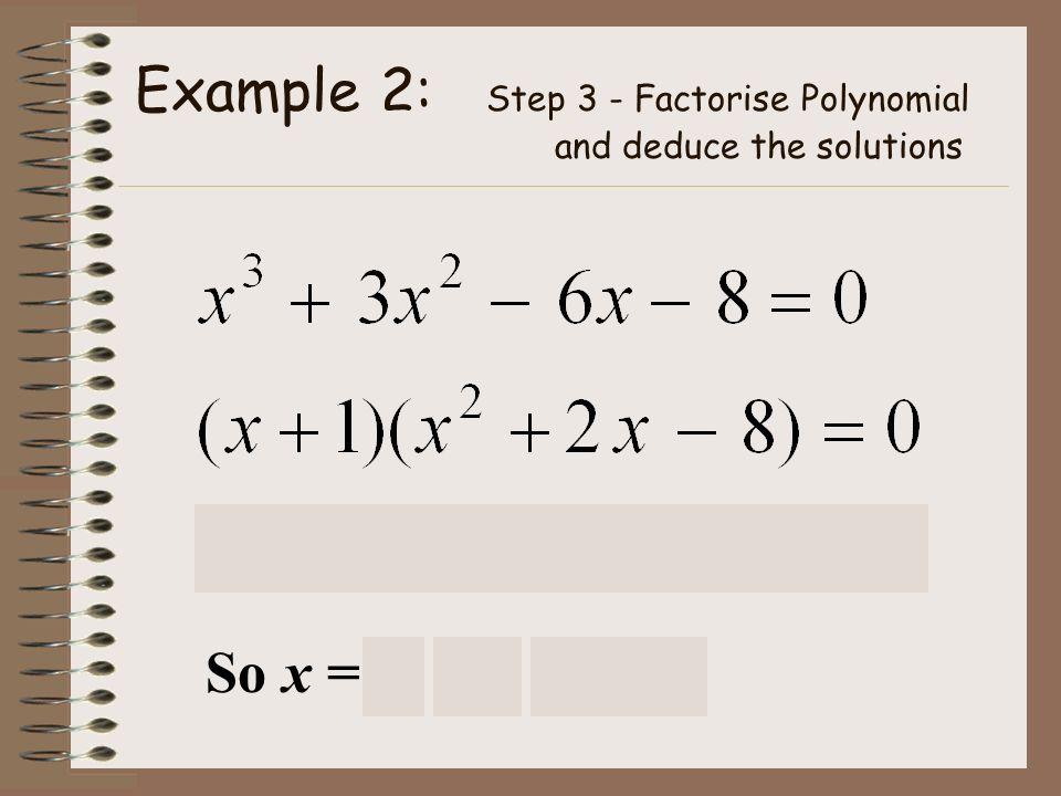 Examples To Try (x + 1)(x – 3)(x – 2) = 0 x = -1, x = 3, x = 2 (x – 2)(x – 5)(x + 3) = 0 x = 2, x = 5, x = -3 (x – 1)(2x + 1)(x – 2) = 0 x = 1, x = -1/2, x = 2 (x – 1)(x + 5)(x – 4) = 0 x = 1, x = -5, x = 4 (x + 2)(x²- x + 1) = 0 x = -2