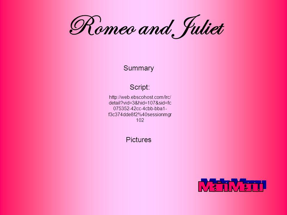 Romeo and Juliet Summary Script: http://web.ebscohost.com/lrc/ detail?vid=3&hid=107&sid=fc 075352-42cc-4cbb-bba1- f3c374dde8f2%40sessionmgr 102 Pictur