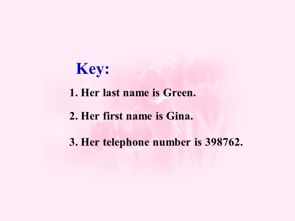 Key: 1. Her last name is Green. 2. Her first name is Gina. 3. Her telephone number is 398762.