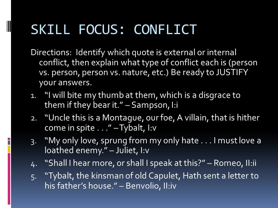 SKILL FOCUS: CONFLICT Directions: Identify which quote is external or internal conflict, then explain what type of conflict each is (person vs. person
