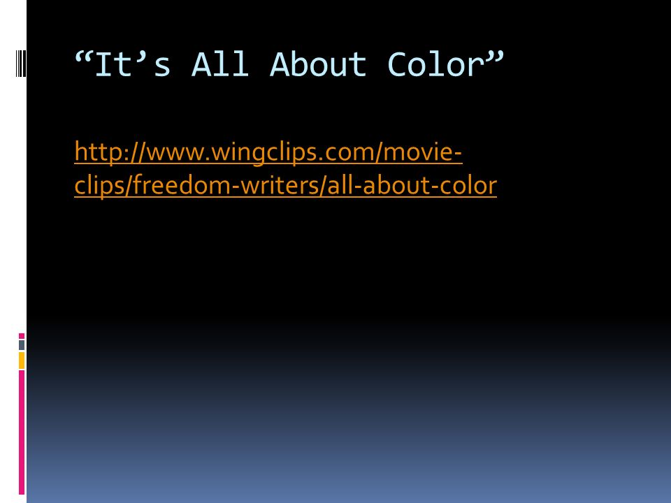 Its All About Color http://www.wingclips.com/movie- clips/freedom-writers/all-about-color