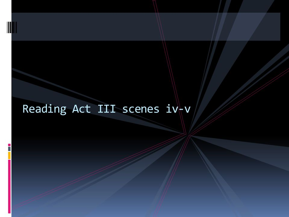 ROLES FOR TODAY ACT III, SCENES iv-v (p.