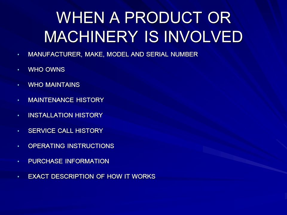 WHEN A PRODUCT OR MACHINERY IS INVOLVED MANUFACTURER, MAKE, MODEL AND SERIAL NUMBER MANUFACTURER, MAKE, MODEL AND SERIAL NUMBER WHO OWNS WHO OWNS WHO