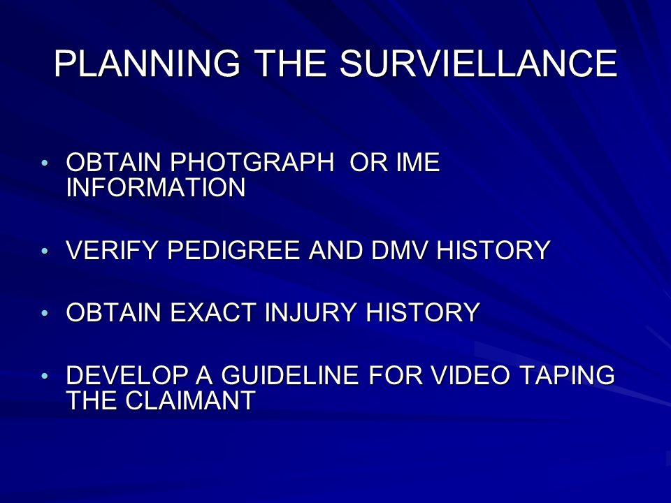 PLANNING THE SURVIELLANCE OBTAIN PHOTGRAPH OR IME INFORMATION OBTAIN PHOTGRAPH OR IME INFORMATION VERIFY PEDIGREE AND DMV HISTORY VERIFY PEDIGREE AND