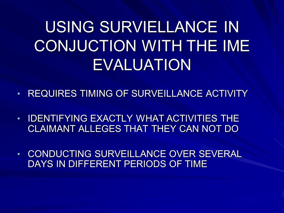 USING SURVIELLANCE IN CONJUCTION WITH THE IME EVALUATION REQUIRES TIMING OF SURVEILLANCE ACTIVITY REQUIRES TIMING OF SURVEILLANCE ACTIVITY IDENTIFYING