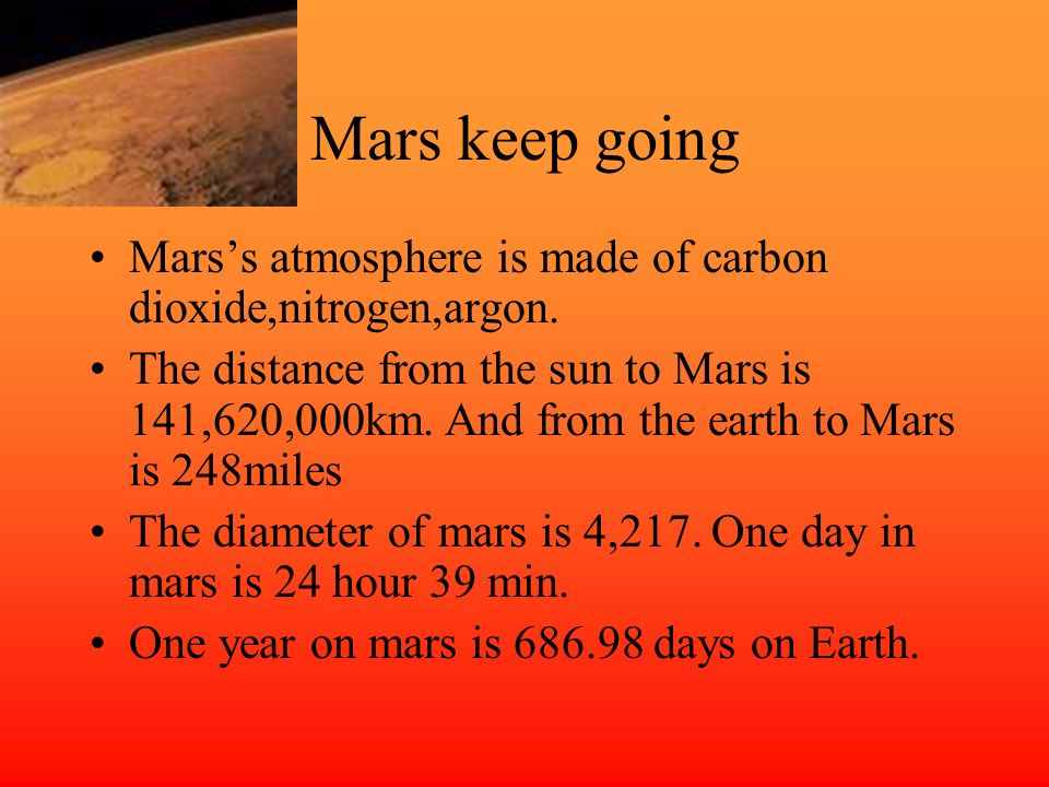Mars keep going Marss atmosphere is made of carbon dioxide,nitrogen,argon.