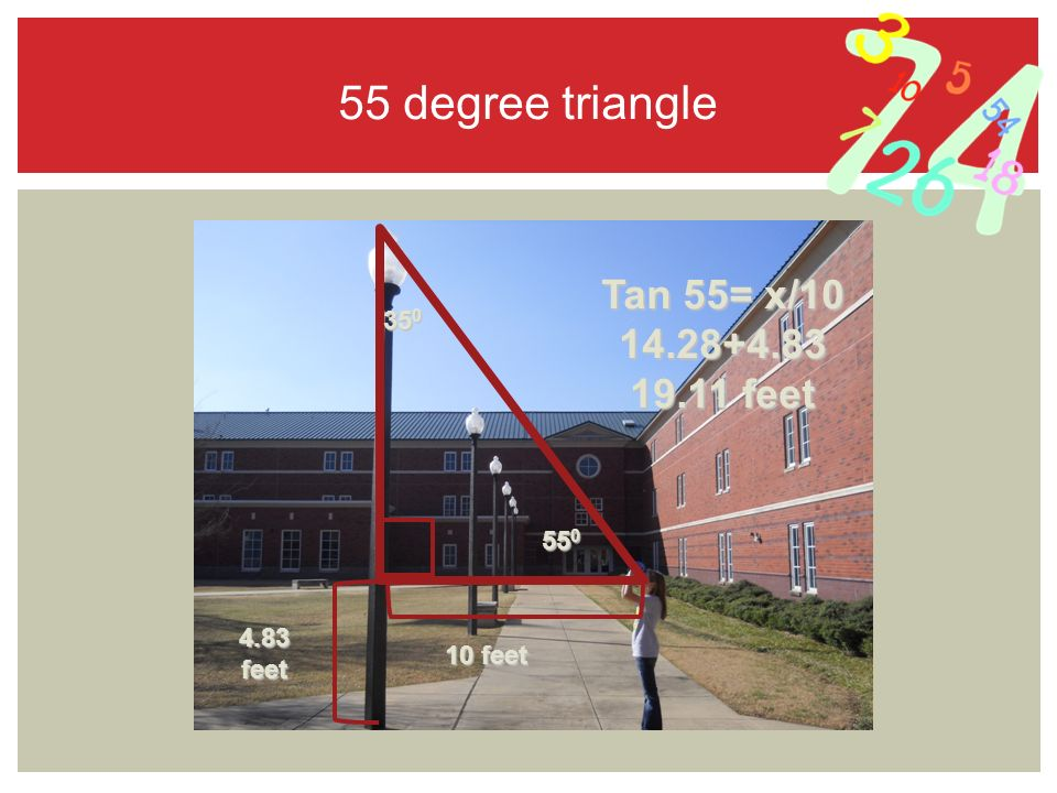55 degree triangle feet 10 feet Tan 55= x/ feet