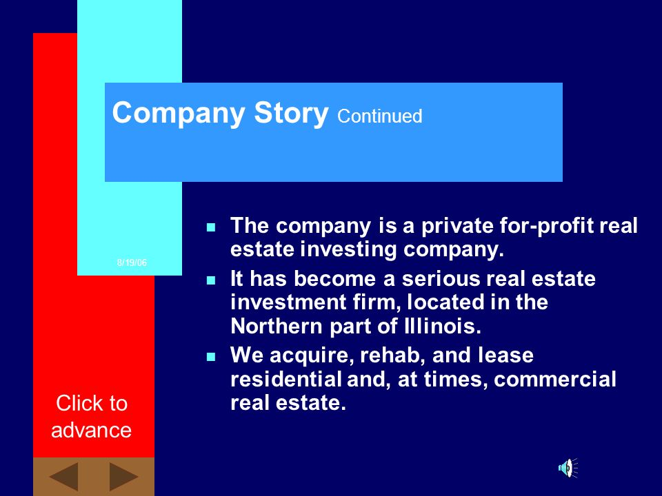 8/19/06 Click to advance Company Story n We started investing in real estate in 1974. We formally formed the company RJscore in 2004, and incorporated