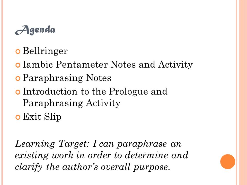 Agenda Bellringer Iambic Pentameter Notes and Activity Paraphrasing Notes Introduction to the Prologue and Paraphrasing Activity Exit Slip Learning Ta