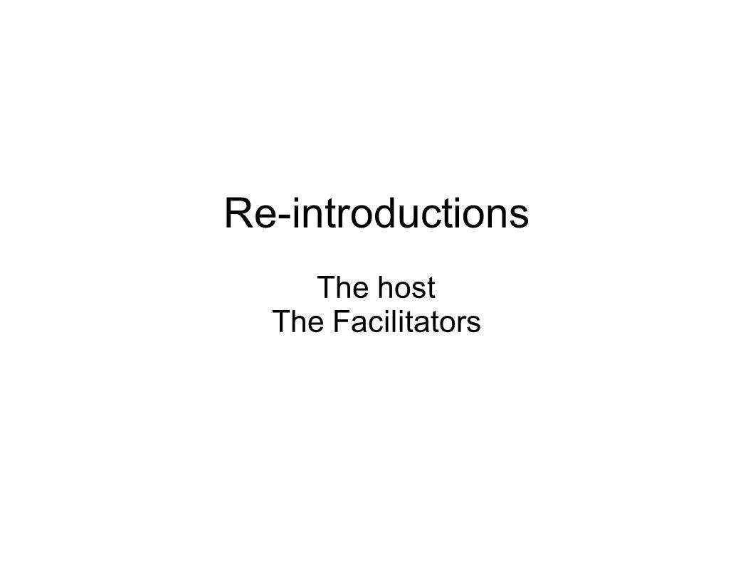 Re-introductions The host The Facilitators