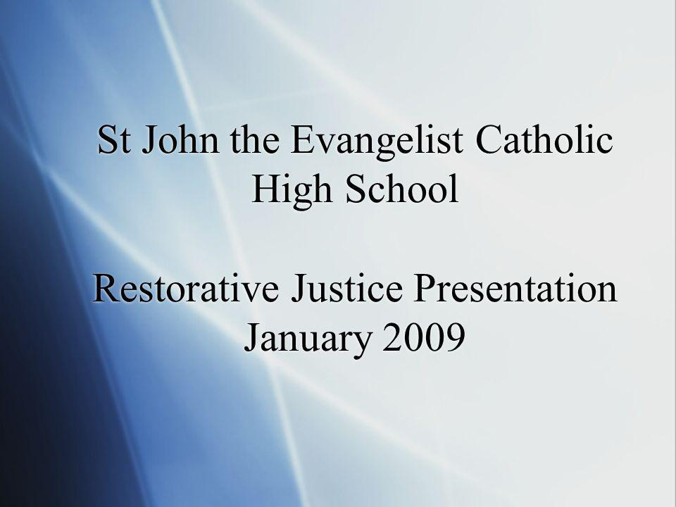 St John the Evangelist Catholic High School Restorative Justice Presentation January 2009