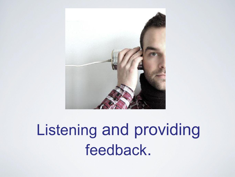 Listening and providing feedback.