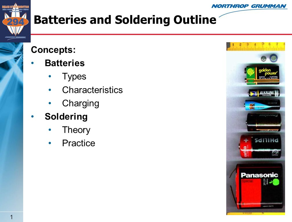 1 Batteries and Soldering Outline Concepts: Batteries Types Characteristics Charging Soldering Theory Practice
