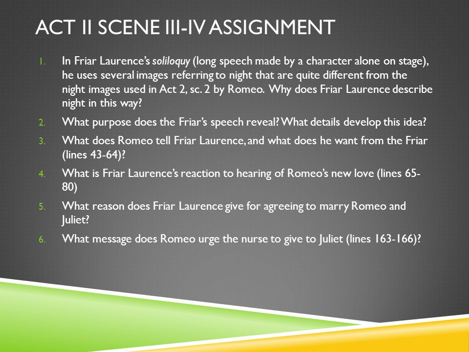 ACT II SCENE III-IV ASSIGNMENT 1. In Friar Laurences soliloquy (long speech made by a character alone on stage), he uses several images referring to n