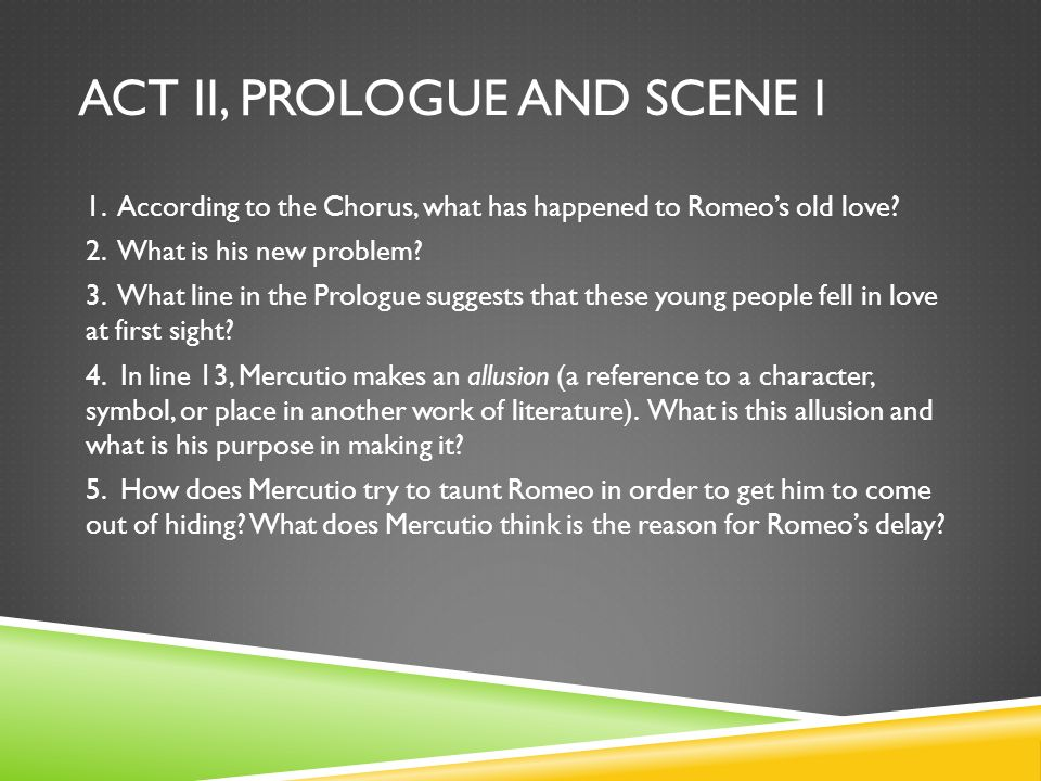 ACT II, PROLOGUE AND SCENE I 1.According to the Chorus, what has happened to Romeos old love.