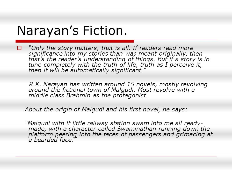 Narayans Fiction. Only the story matters, that is all.