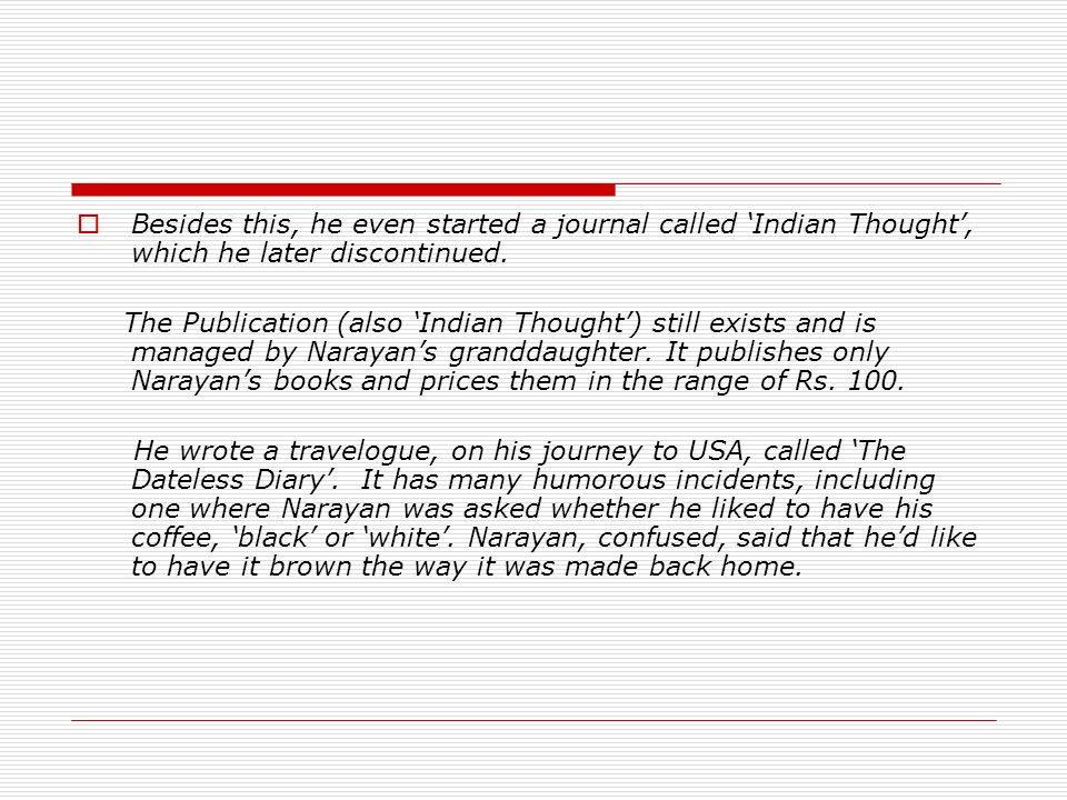 Besides this, he even started a journal called Indian Thought, which he later discontinued. The Publication (also Indian Thought) still exists and is