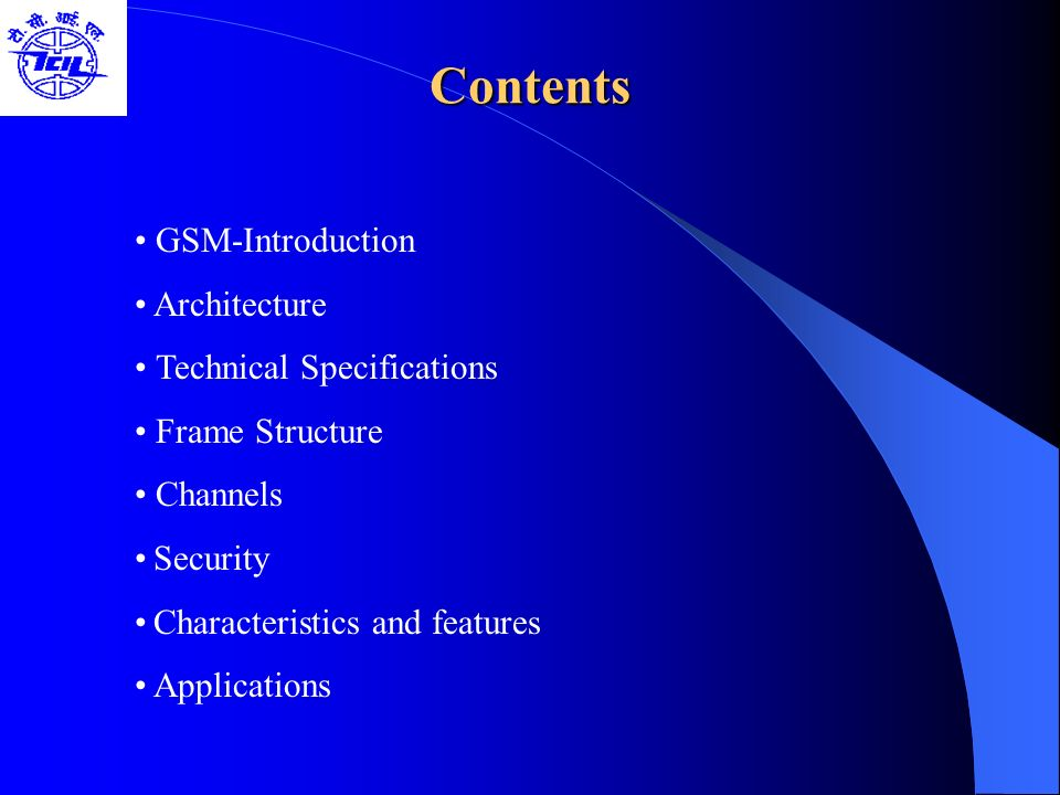 GSM-Introduction Architecture Technical Specifications Frame Structure Channels Security Characteristics and features Applications Contents