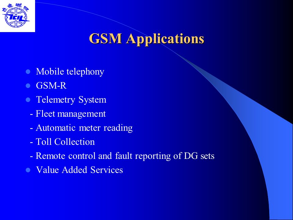 GSM Applications Mobile telephony GSM-R Telemetry System - Fleet management - Automatic meter reading - Toll Collection - Remote control and fault rep