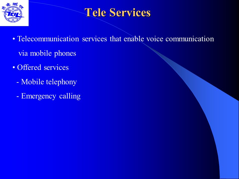 Bearer Services Include various data services for information transfer between GSM and other networks like PSTN, ISDN etc at rates from 300 to 9600 bps Short Message Service (SMS) –up to 160 character alphanumeric data transmission to/from the mobile terminal Unified Messaging Services(UMS) Group 3 fax Voice mailbox Electronic mail