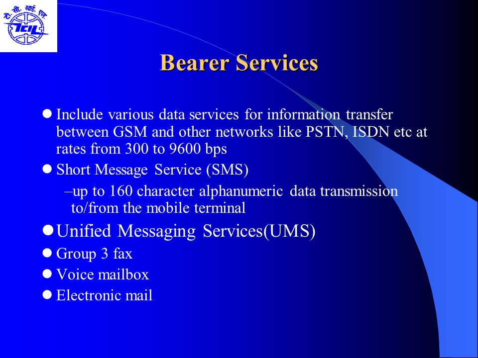 Bearer Services Include various data services for information transfer between GSM and other networks like PSTN, ISDN etc at rates from 300 to 9600 bp