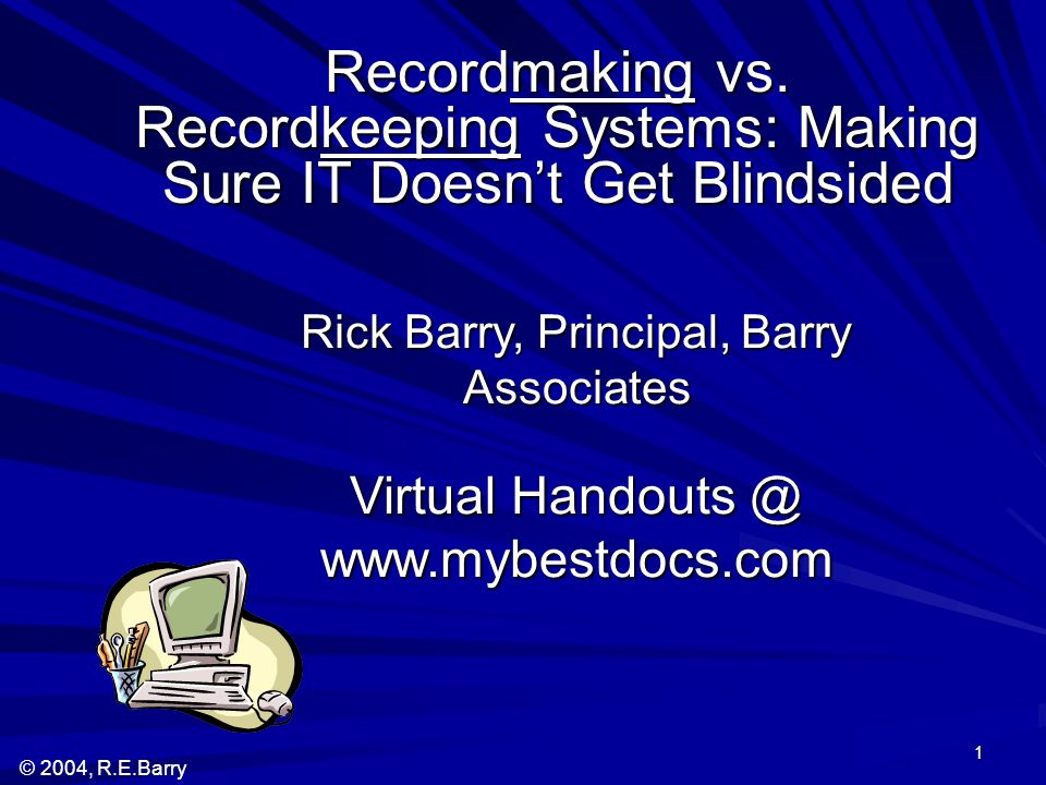 © 2004, R.E.Barry 1 Recordmaking vs.