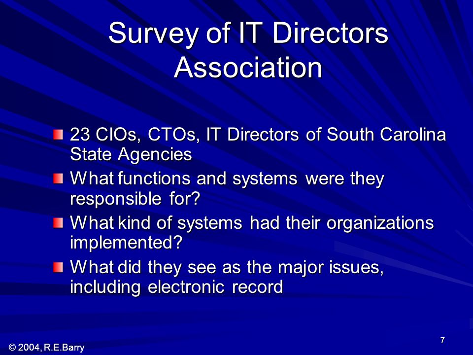 © 2004, R.E.Barry 7 Survey of IT Directors Association 23 CIOs, CTOs, IT Directors of South Carolina State Agencies What functions and systems were th