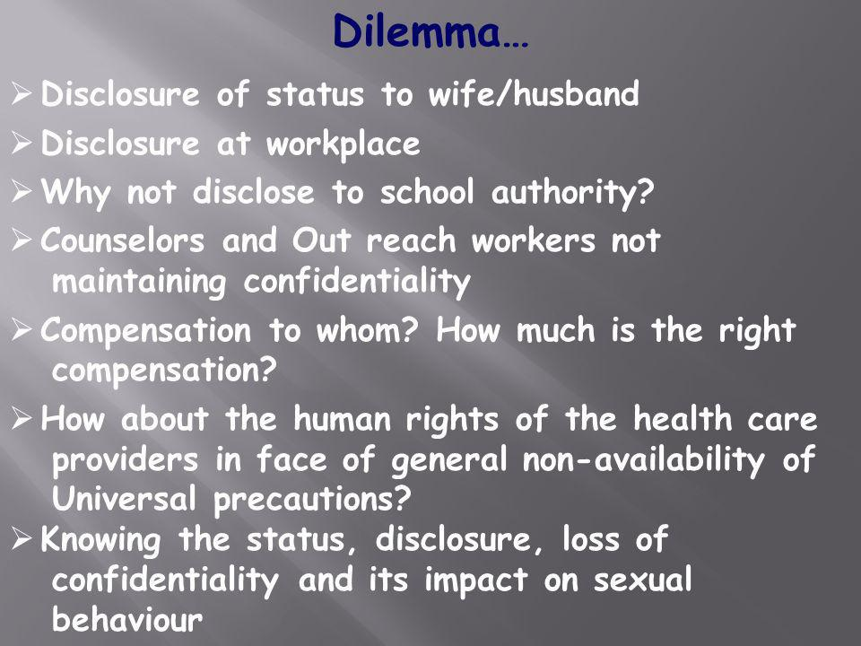 Dilemma… Disclosure of status to wife/husband Disclosure at workplace Why not disclose to school authority? Counselors and Out reach workers not maint