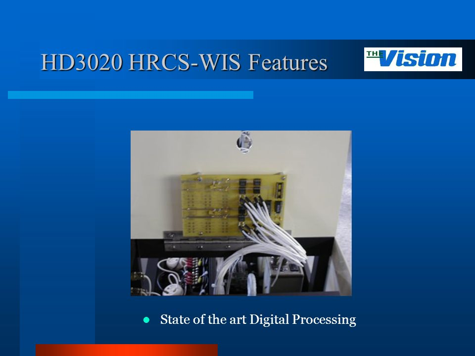 HD3020 HRCS-WIS Features State of the art Digital Processing