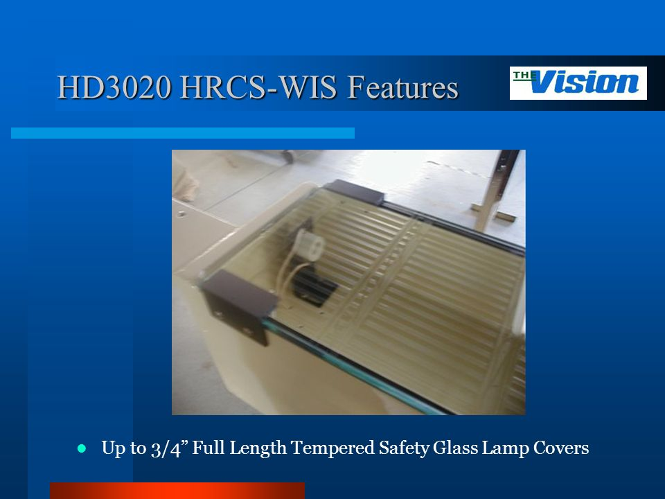 HD3020 HRCS-WIS Features Up to 3/4 Full Length Tempered Safety Glass Lamp Covers