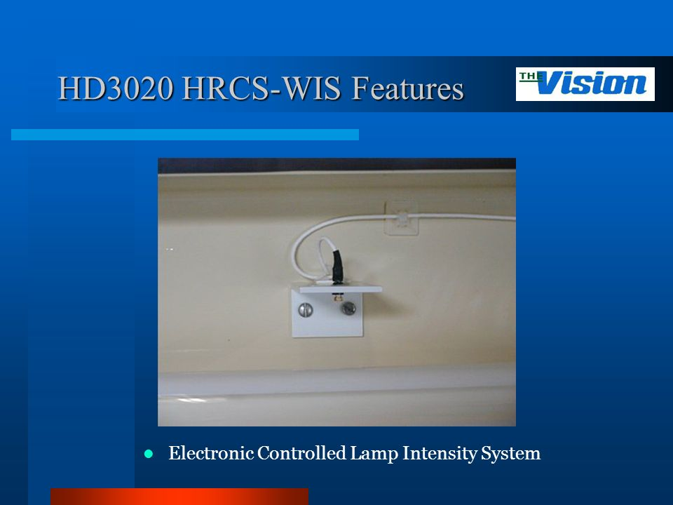 HD3020 HRCS-WIS Features Electronic Controlled Lamp Intensity System