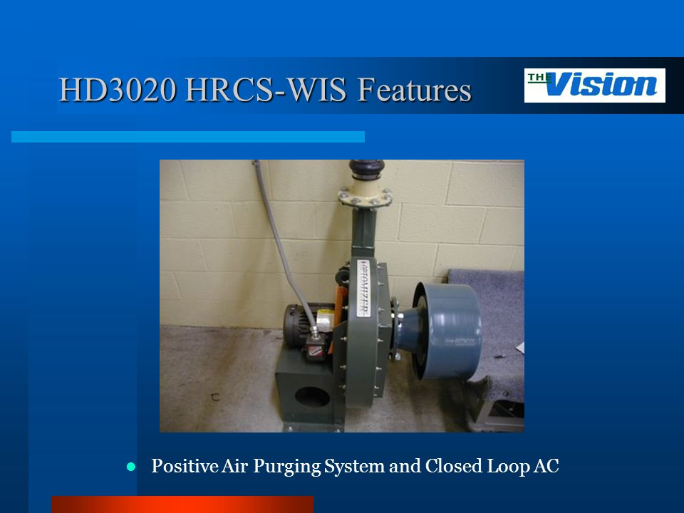 HD3020 HRCS-WIS Features Positive Air Purging System and Closed Loop AC