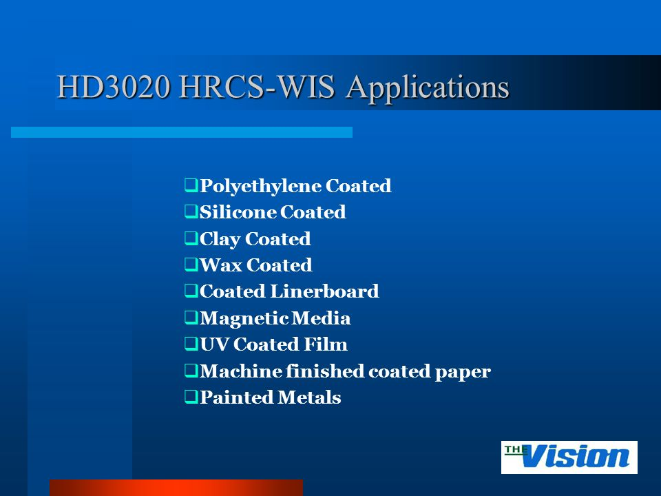 HD3020 HRCS-WIS Applications Polyethylene Coated Silicone Coated Clay Coated Wax Coated Coated Linerboard Magnetic Media UV Coated Film Machine finished coated paper Painted Metals