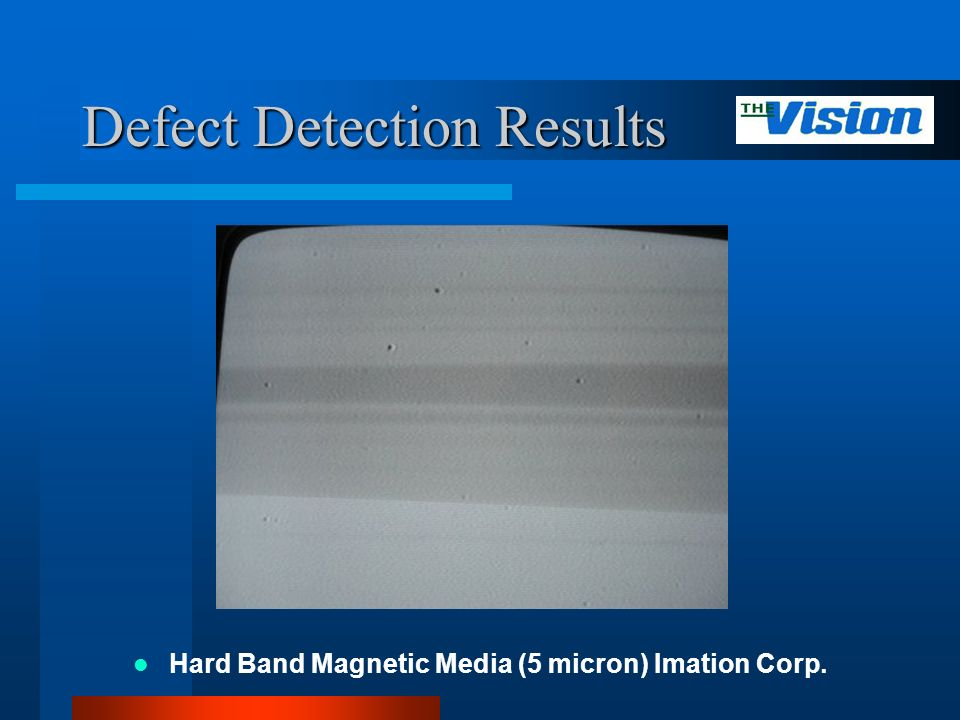 Defect Detection Results Hard Band Magnetic Media (5 micron) Imation Corp.