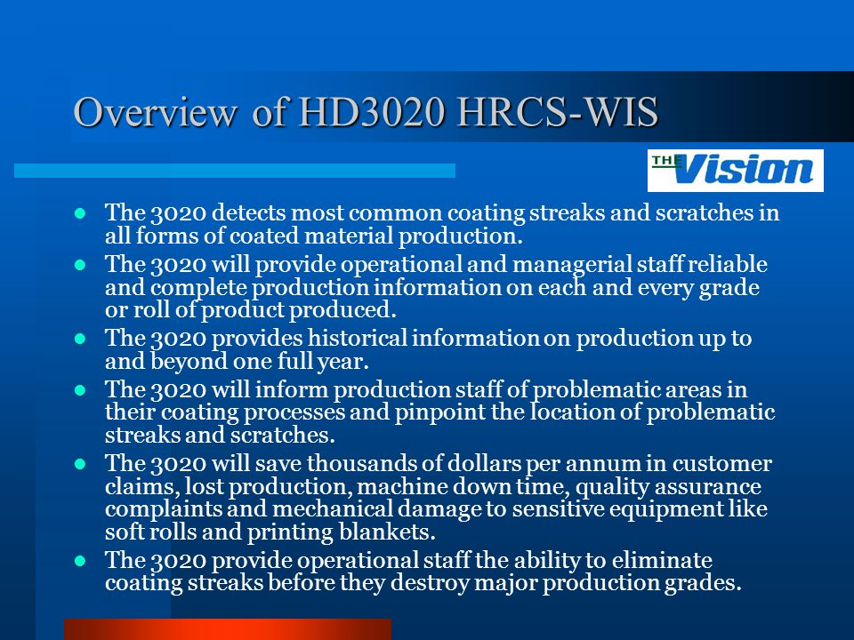 Overview of HD3020 HRCS-WIS The 3020 detects most common coating streaks and scratches in all forms of coated material production. The 3020 will provi