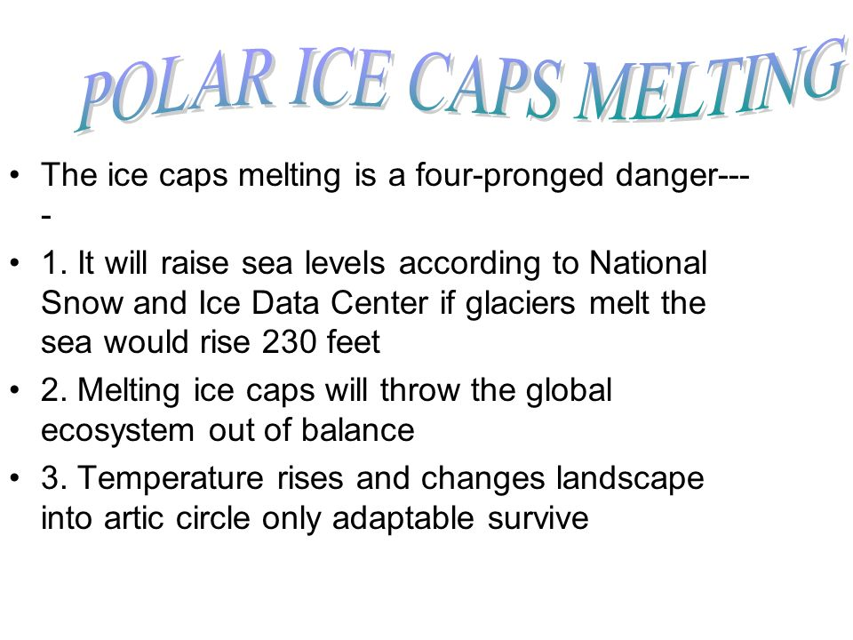 The ice caps melting is a four-pronged danger--- - 1.