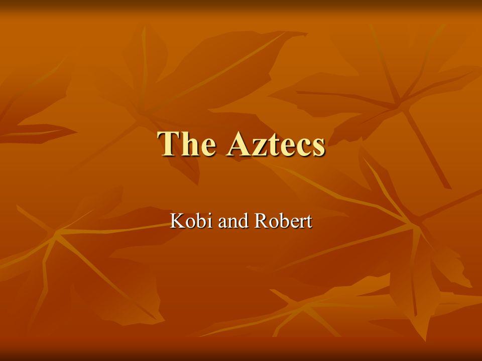 The Aztecs Kobi and Robert
