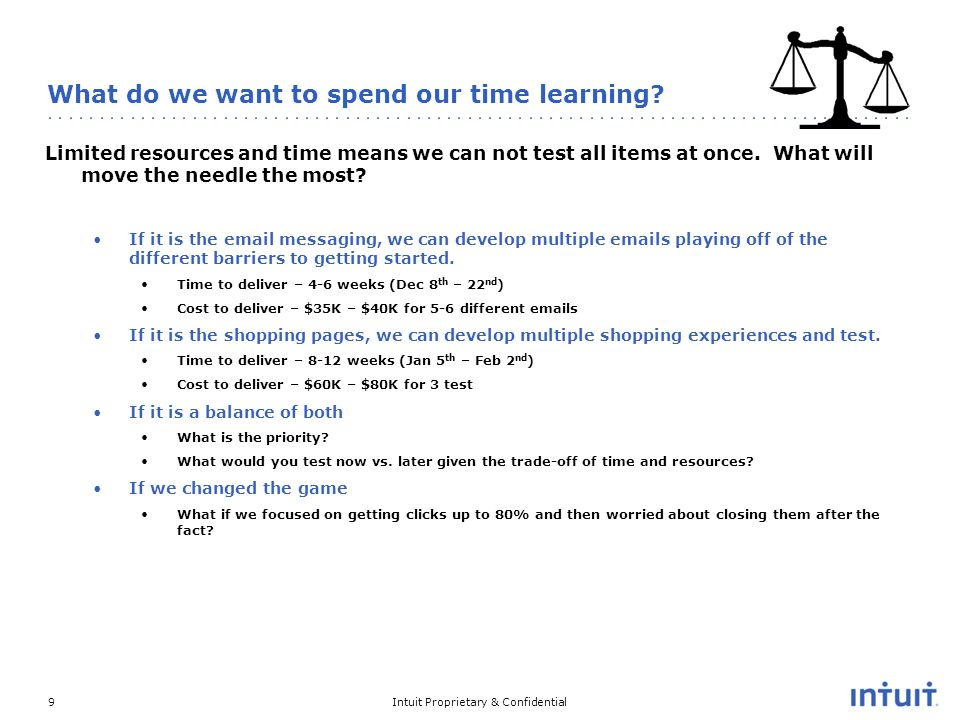 Intuit Proprietary & Confidential9 What do we want to spend our time learning.