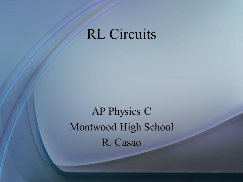 RL Circuits AP Physics C Montwood High School R. Casao
