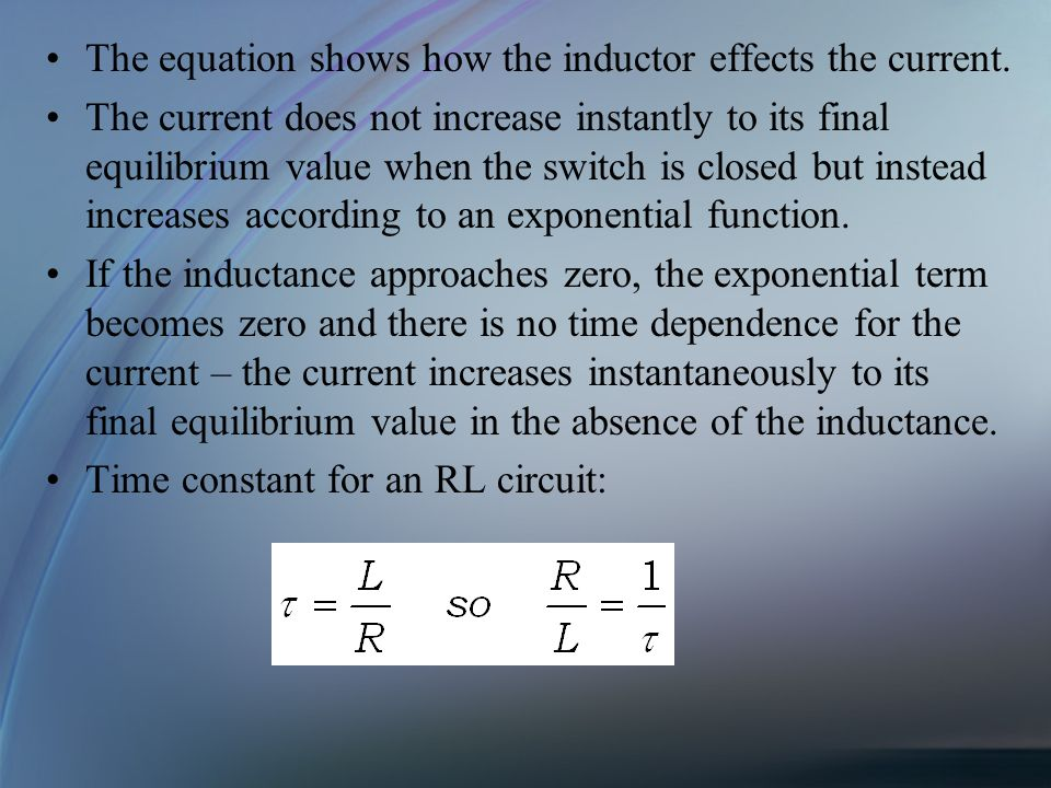 The equation shows how the inductor effects the current. The current does not increase instantly to its final equilibrium value when the switch is clo