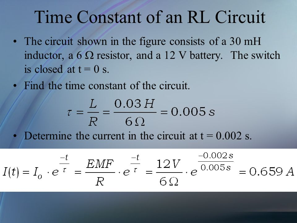 Time Constant of an RL Circuit The circuit shown in the figure consists of a 30 mH inductor, a 6 resistor, and a 12 V battery. The switch is closed at